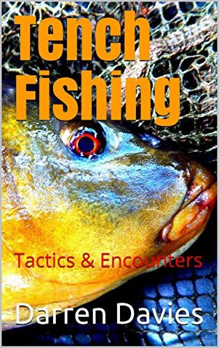 Tench Fishing: Tactics & Encounters (English Edition)