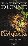 Die Pestglocke: Kelten-Thriller - Patrick Dunne