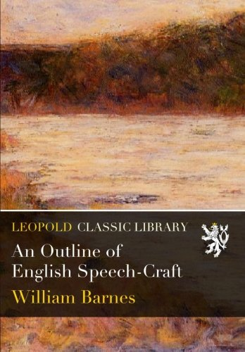 An Outline of English Speech-Craft por William Barnes
