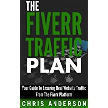 The Fiverr Traffic Plan: Your Guide To Ensuring Real Website Traffic From The Fiverr Platform (English Edition)
