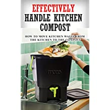 Effectively Handle Kitchen Compost: How to Move Kitchen Waste From the Kitchen to the Compost (English Edition)