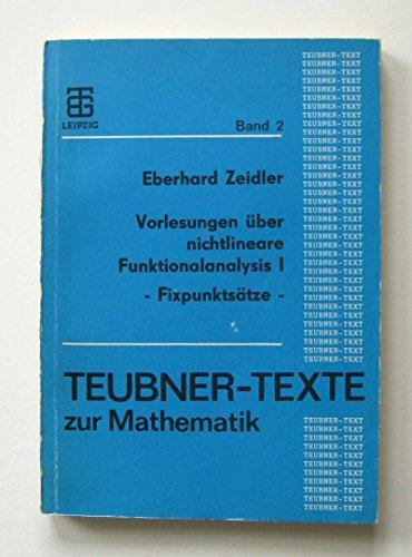 Vorlesungen über nichtlineare Funktionalanalysis I: Fixpunktsätze. (= Teubner-Texte zur Mathematik).