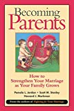 Becoming Parents: How to Strengthen Your Marriage as Your Family Grows - Pamela L. Jordan
