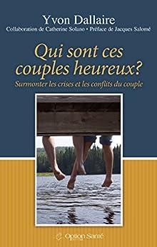 Qui sont ces couples heureux?: Surmonter les crises et les conflits du couple par [Dallaire, Yvon]