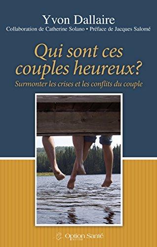 Qui sont ces couples heureux?: Surmonter les crises et les conflits du couple par Yvon Dallaire
