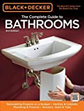 Black + Decker The Complete Guide to Bathrooms: Remodelling on a Budget, Vanities + Cabinets, Plumbing + Fixtures and Showers, Sinks + Tubs (Black + Decker Complete Guide To...)