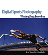 Digital Sports Photography: Take Winning Shots Every Time by Serge Timacheff (2005-09-09)