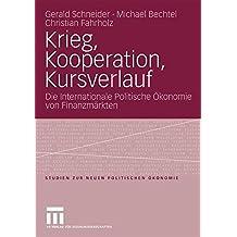 Krieg, Kooperation, Kursverlauf: Die Internationale Politische Ökonomie von Finanzmärkten (Studien zur Neuen Politischen Ökonomie) (German Edition)
