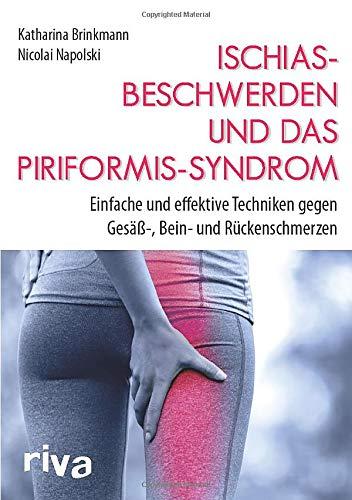 Ischiasbeschwerden und das Piriformis-Syndrom: Einfache und effektive Techniken gegen Gesäß-, Bein- und Rückenschmerzen -