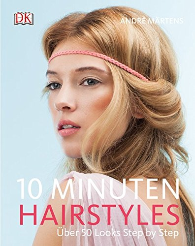 10-Minuten-Hairstyles: Über 50 Looks Step by Step (50 Frisur S)