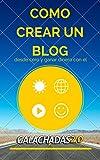 Como crear un Blog desde Cero y Ganar dinero con él