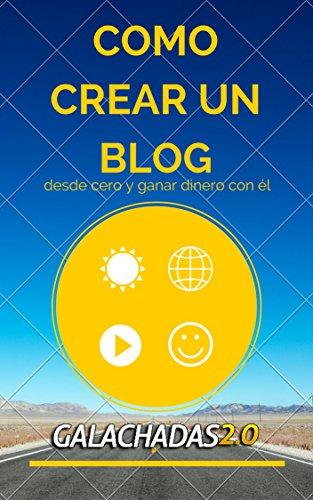 Como crear un Blog desde Cero y Ganar dinero con él de [Galachadas]