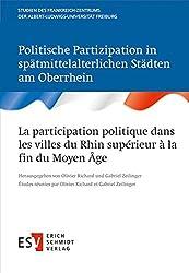 Politische Partizipation in spätmittelalterlichen Städten am Oberrhein / La participation politique dans les villes du Rhin supérieur à la fin du ... Freiburg (StFZ), Band 26)