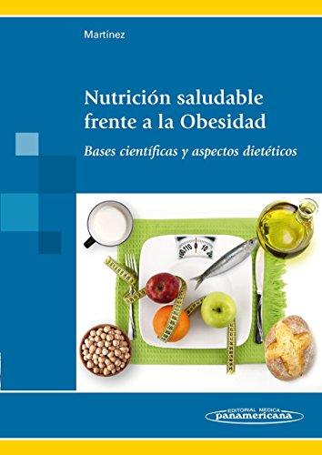 Nutrición Saludable Frente A La Obesidad. Bases Científicas Y Aspectos Dietéticos por Alfredo Martínez Hernández