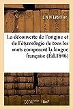 Telecharger Livres La decouverte de l origine et de l etymologie de tous les mots composant la langue francaise avec l explication des noms d hommes et de leurs prenoms noms de villes villages (PDF,EPUB,MOBI) gratuits en Francaise