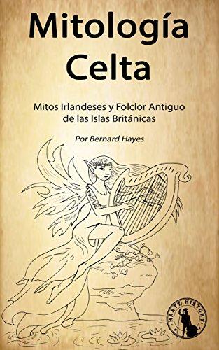 Mitología Celta: Mitos Irlandeses y Folklore Antiguo de las Islas Británicas (Spanish Book Version, Libro en Español)