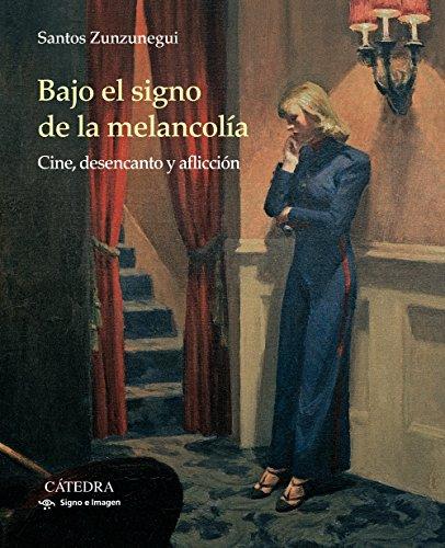 Bajo el signo de la melancolía: Cine, desencanto y aflicción (Signo E Imagen) por Santos Zunzunegui