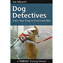 DOG DETECTIVES - TRAIN YOUR DOG TO FIND LOST PETS (Dogwise Training Manual) (English Edition)