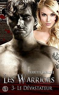 Les Warriors, tome 3 : Le dévastateur par Pierrette Lavallée