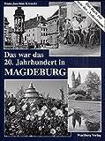 Das war das 20. Jahrhundert in Magdeburg: Das Buch zur Serie der 'Volksstimme' (Historischer Bildband)