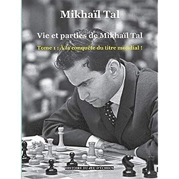 Vie et parties de Mikhaïl Tal, Tome 1 : A la conquête du titre mondial !