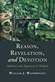 Reason, Revelation, and Devotion: Inference and Argument in Religion (Cambridge Studies in Religion, Philosophy, and Society) by William J. Wainwright (2015-12-01)