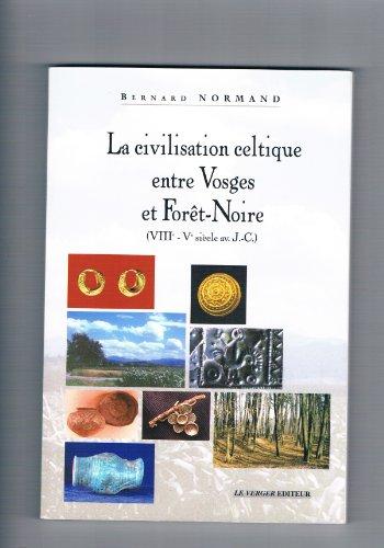 La civilisation celtique entre Vosges et Forêt-Noire (VIIIe-Ve siècles avant Jésus-Christ)