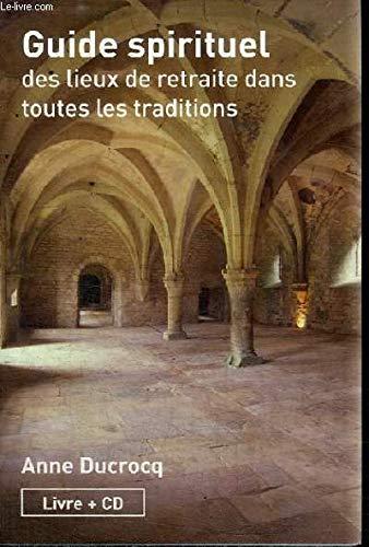 Guide spirituel des lieux de retraite dans toutes les traditions par DUCROCQ ANNE (Broché)