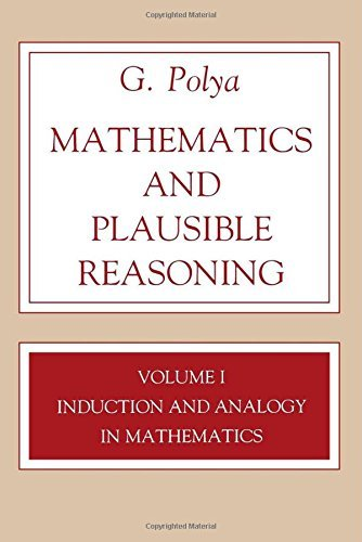 Mathematics and Plausible Reasoning, Volume 1: Induction and Analogy in Mathematics (Princeton Paperback) by Polya, George, Polya, G. (August 3, 1990) Paperback