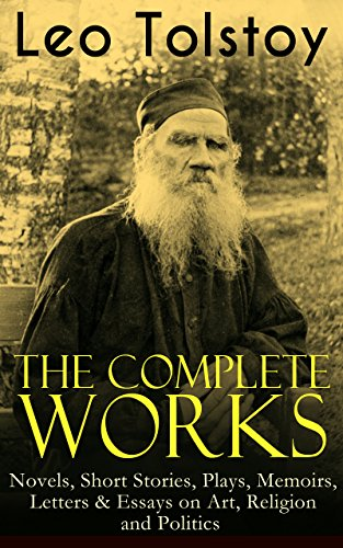 the-complete-works-of-leo-tolstoy-novels-short-stories-plays-memoirs-letters-essays-on-art-religion-