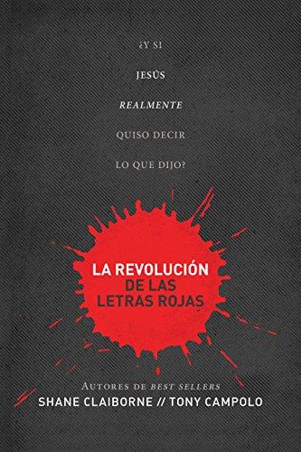 Revolución de las letras rojas: ¿Y si Jesús realmente quiso decir lo que dijo? por Shane Claiborne