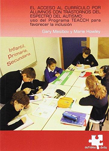 Acceso al curriculo por alumnos con trastornos del espectro del autismo, El: uso del programa TEACCH para favorecer la inclusion por Gary B Mesibov