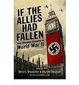 If the Allies Had Fallen Sixty Alternate Scenarios of World War II by Deutsch, Harold ( Author ) ON May-30-2010, Hardback