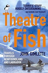 Theatre Of Fish: Travels through Newfoundland and Labrador by John Gimlette (2006-05-04)