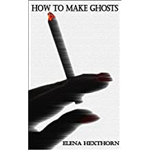 How To Make Ghosts: A new BDSM gothic London Erotica novel: ..with black comedy, domination, splosh, tv's, monsters, demons and kinky sex