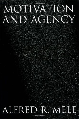 Motivation and Agency by Alfred R. Mele (2003-01-02)
