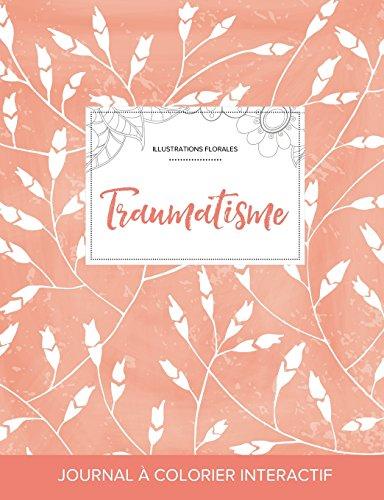 Journal de Coloration Adulte: Traumatisme (Illustrations Florales, Coquelicots Peche) par Courtney Wegner