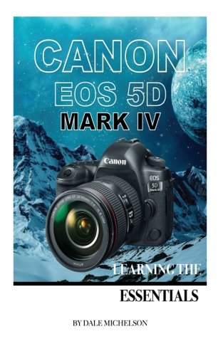 Canon Eos 5D Mark Iv: Learning the Essentials: [Booklet]