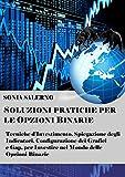 Scarica Libro Soluzioni pratiche per le opzioni binarie Tecniche d investimento spiegazione degli indicatori configurazione dei grafici e gap per investire nel mondo delle opzioni binarie (PDF,EPUB,MOBI) Online Italiano Gratis