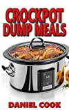 Crockpot Dump Meals: Delicious Dump Meals, Dump Dinners Recipes For Busy People: Volume