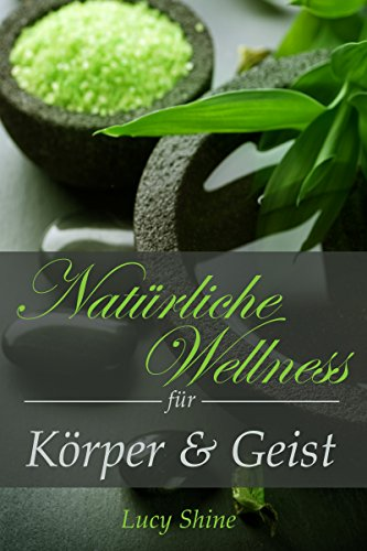 Naturkosmetik selber herstellen: Natürliche Wellness für Körper und Geist (Rezepte, Selber machen, Natürlich, Wellness, Schönheit) -
