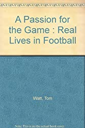 A Passion for the Game : Real Lives in Football