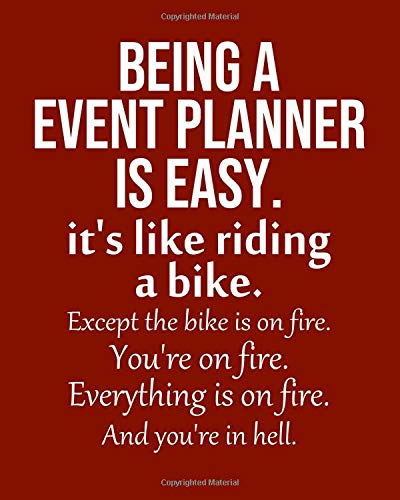 Being a Event planner is Easy. It's like riding a bike. Except the bike is on fire. You're on fire. Everything is on fire.: Calendar 2019, Monthly & Weekly Planner Jan. - Dec. 2019