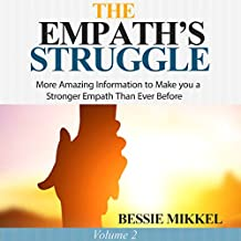 The Empath's Struggle, Volume 2: More Amazing Information to Make You a Stronger Empath Than Ever Before
