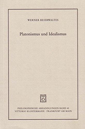 Platonismus und Idealismus (Philosophische Abhandlungen, Band 40)