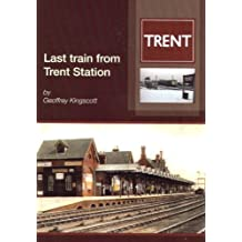 Last Train from Trent Station: A History of a Celebrated Midland Railway Interchange 1862-1968