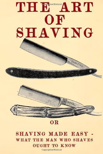 The Art of Shaving: Shaving Made Easy - What the man who shaves ought to know. by School, 20th Century Correspondence ( 2012 )
