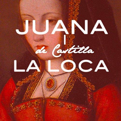 Juana I de Castilla La Loca [Joanna of Castile the Mad]  Audiolibri