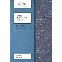 Ministry Education That Transforms: Modeling and Teaching the Transformed Life (ICETE Series)