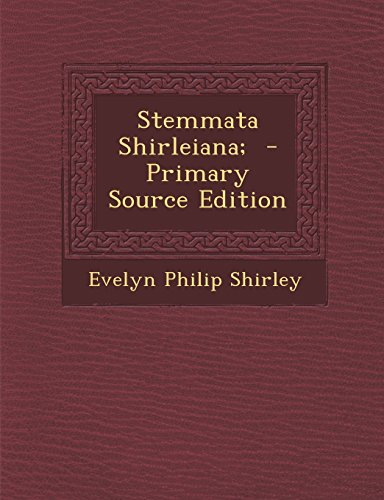 Stemmata Shirleiana; - Primary Source Edition